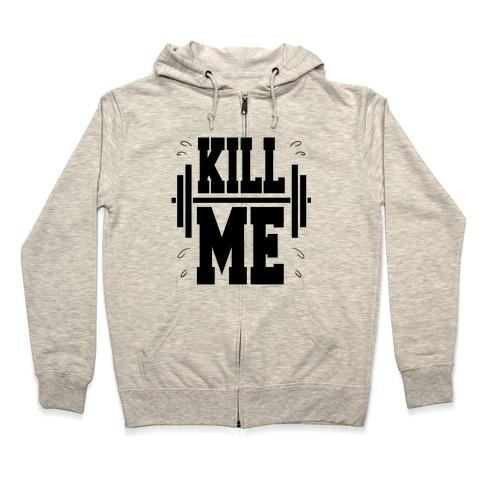 Kill Me Zip Hoodie