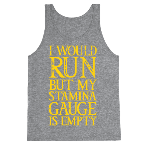 I Would Run But My Stamina Gauge Is Empty Tank Top