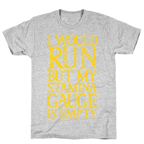 I Would Run But My Stamina Gauge Is Empty T-Shirt
