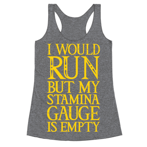 I Would Run But My Stamina Gauge Is Empty Racerback Tank Top