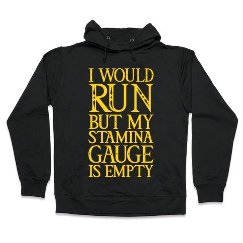 I Would Run But My Stamina Gauge Is Empty Hooded Sweatshirt