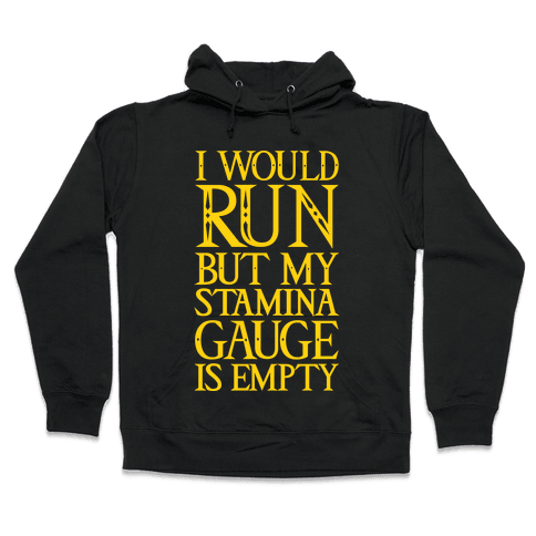 I Would Run But My Stamina Gauge Is Empty Hooded Sweatshirt