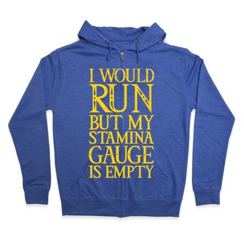 I Would Run But My Stamina Gauge Is Empty Zip Hoodie