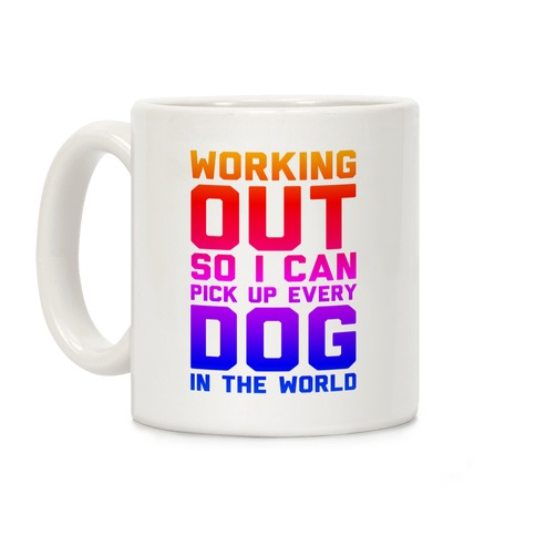 Working Out So I Can Pick Up Every Dog In The World Coffee Mug