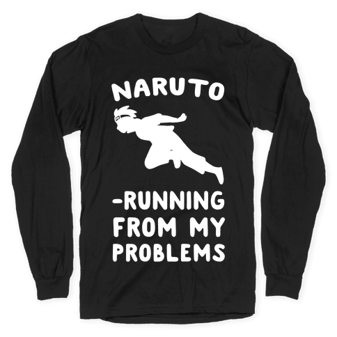 Naruto-Running From My Problems Long Sleeve T-Shirt
