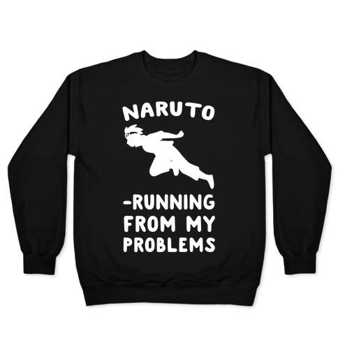 Naruto-Running From My Problems Pullover