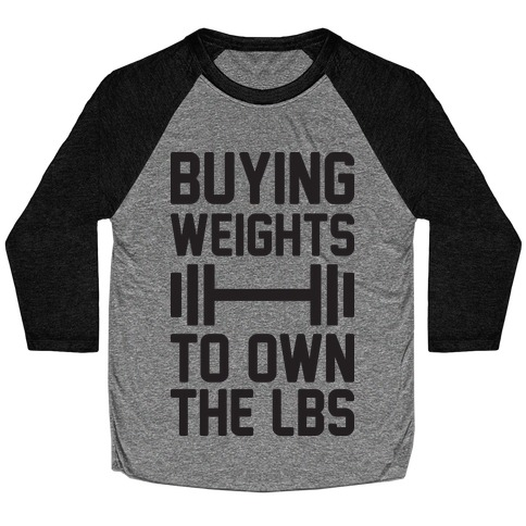 Buying Weights To Own The lbs Baseball Tee