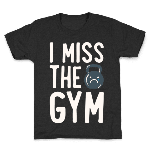 I Miss The Gym White Print Kids T-Shirt