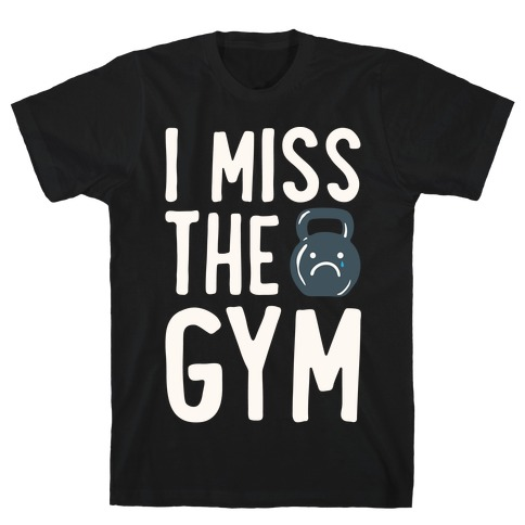 I Miss The Gym White Print T-Shirt