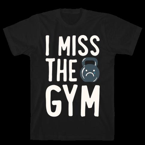 I Miss The Gym White Print Mens/Unisex T-Shirt