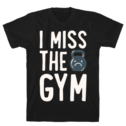 I Miss The Gym White Print Mens/Unisex T-Shirt