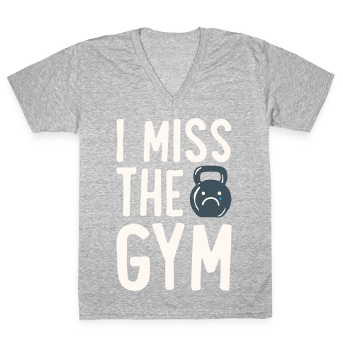 I Miss The Gym White Print V-Neck Tee Shirt