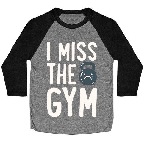 I Miss The Gym White Print Baseball Tee