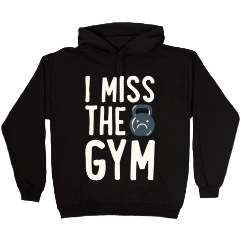 I Miss The Gym White Print Hooded Sweatshirt