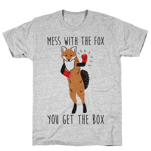 Mess With The Fox You Get The Box Mens/Unisex T-Shirt