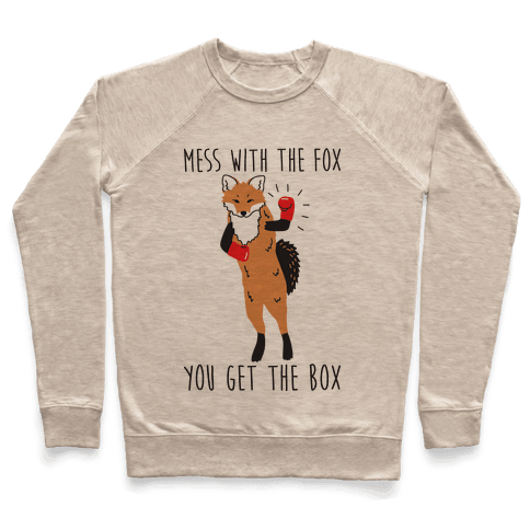 Mess With The Fox You Get The Box Pullover
