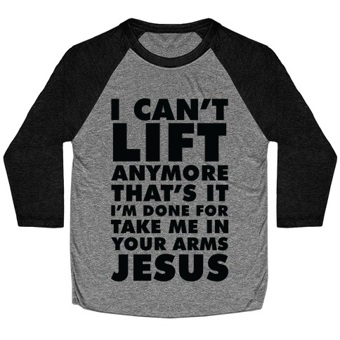 I Can't Lift Anymore Take Me In Your Arms Jesus Baseball Tee