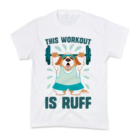 This Workout Is Ruff Kids T-Shirt