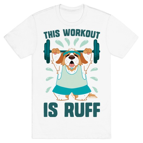 This Workout Is Ruff T-Shirt