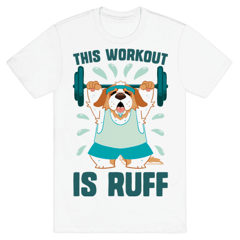 This Workout Is Ruff Mens/Unisex T-Shirt