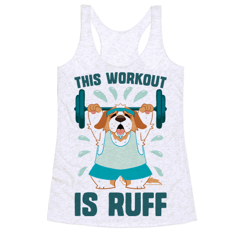 This Workout Is Ruff Racerback Tank Top