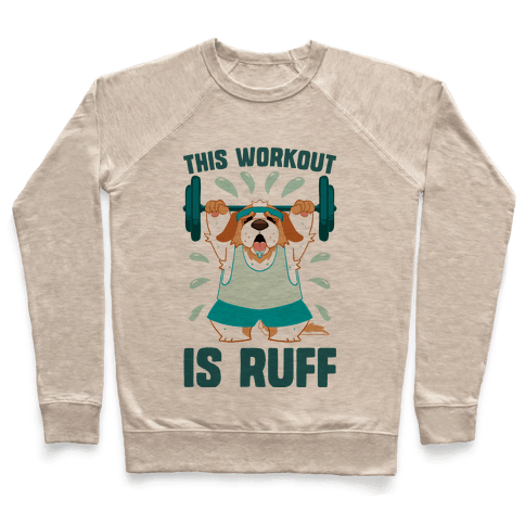 This Workout Is Ruff Pullover