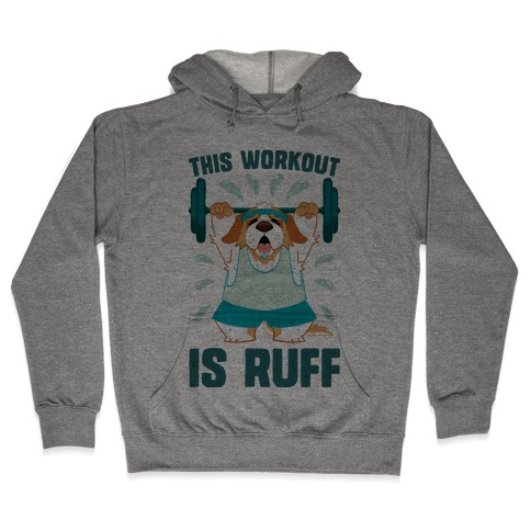This Workout Is Ruff Hooded Sweatshirt