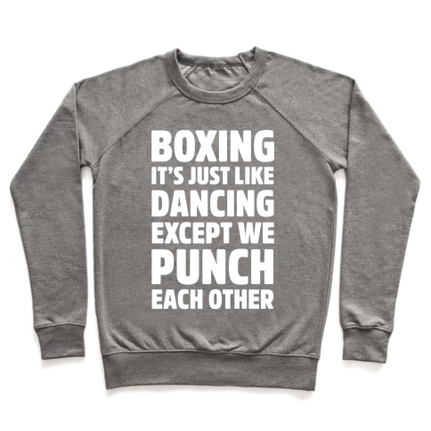Boxing: It's Just Like Dancing Except We Punch Each Other Pullover