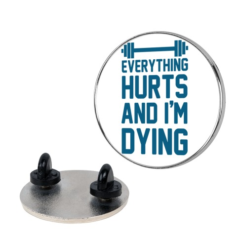 Everything Hurts And I'm Dying Pin