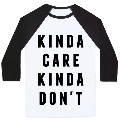 Kinda Care Kinda Don't Baseball Tee