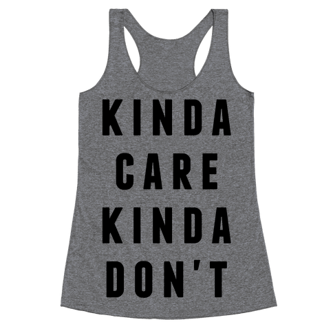 Kinda Care Kinda Don't Racerback Tank Top