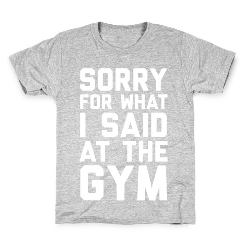 Sorry For What I Said At The Gym Kids T-Shirt