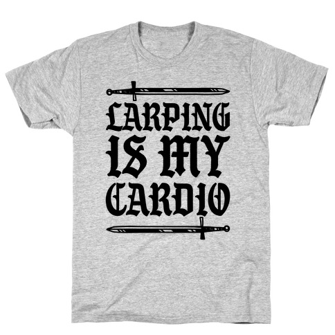 Larping Is My Cardio T-Shirt