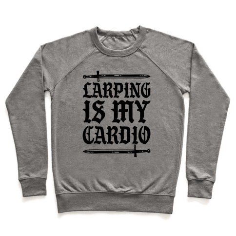 Larping Is My Cardio Pullover