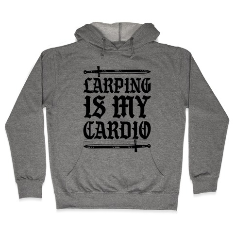 Larping Is My Cardio Hooded Sweatshirt