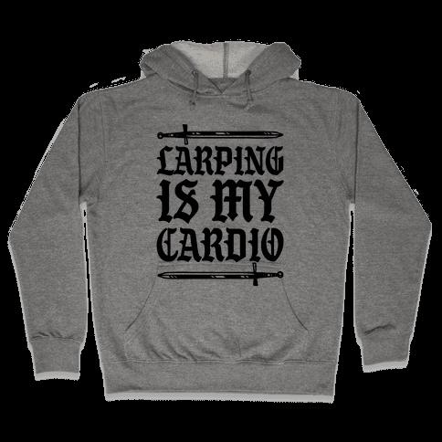 Larping Is My Cardio Hooded Sweatshirt