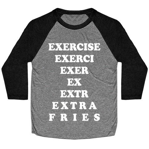 Exercise Extra Fries Baseball Tee