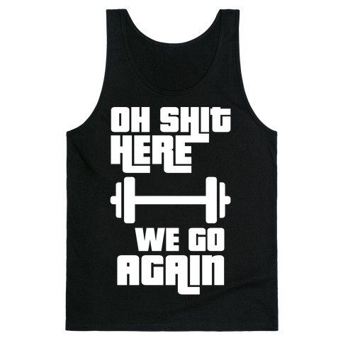 Ah Shit Here We Go Again Bar Bell Tank Top