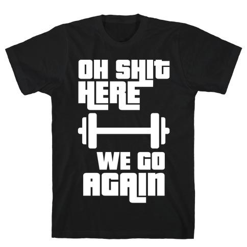 Ah Shit Here We Go Again Bar Bell T-Shirt