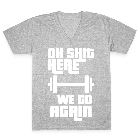Ah Shit Here We Go Again Bar Bell V-Neck Tee Shirt