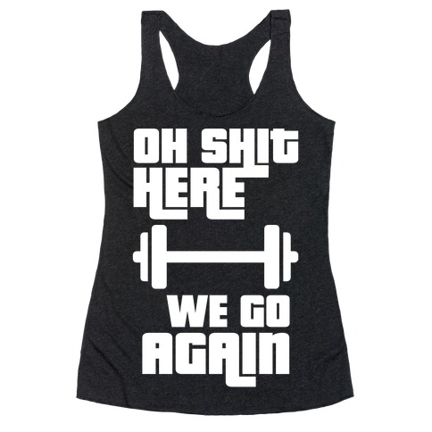 Ah Shit Here We Go Again Bar Bell Racerback Tank Top