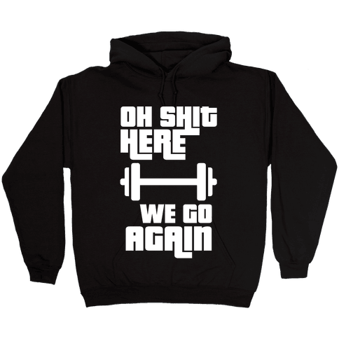 Ah Shit Here We Go Again Bar Bell Hooded Sweatshirt