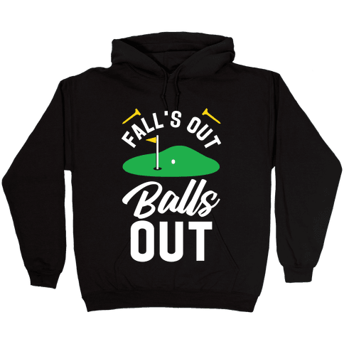 Falls Out Balls Out Golf Hooded Sweatshirt