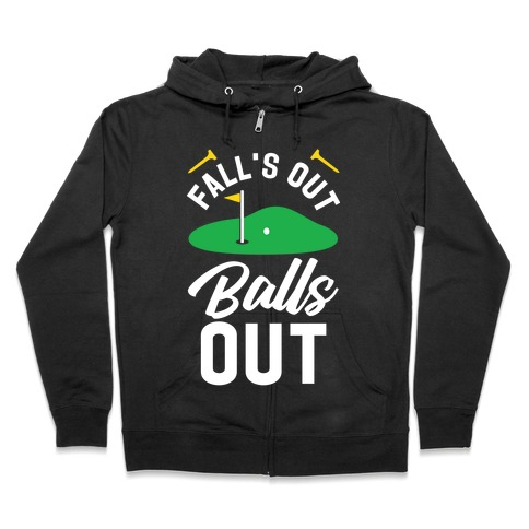 Falls Out Balls Out Golf Zip Hoodie