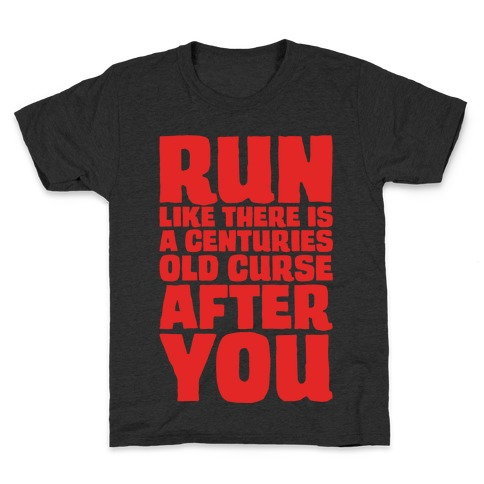 Run Like There Is A Centuries Old Curse After You White Print Kids T-Shirt