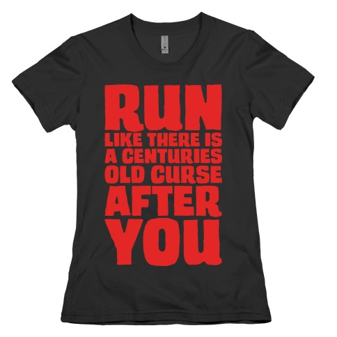 Run Like There Is A Centuries Old Curse After You White Print Womens T-Shirt
