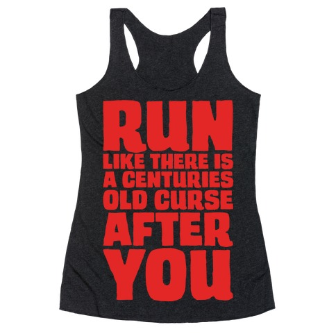 Run Like There Is A Centuries Old Curse After You White Print Racerback Tank Top