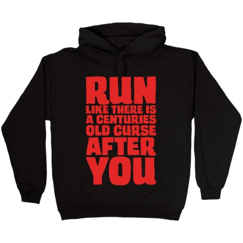 Run Like There Is A Centuries Old Curse After You White Print Hooded Sweatshirt