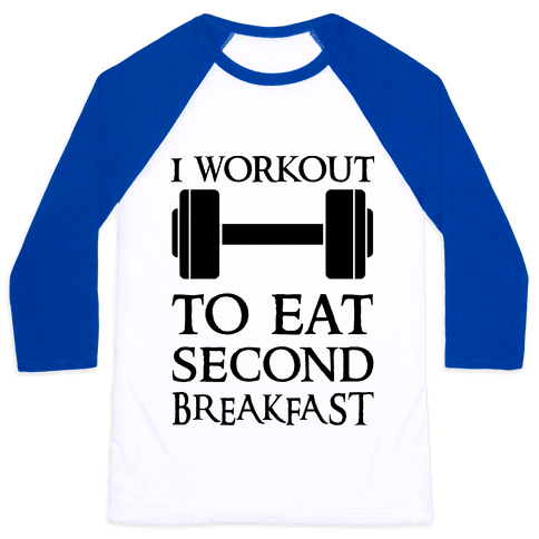I Workout to Eat Second Breakfast Baseball Tee