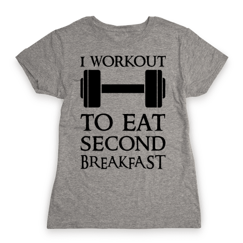 I Workout to Eat Second Breakfast Womens T-Shirt